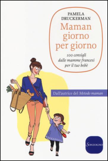 Maman giorno per giorno - Pamela Druckerman |