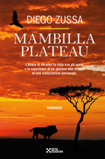 Mambilla Plateau. L'Africa di 40 anni fa vista con gli occhi e le esperienze di un giovanissimo geometra - Diego Zussa |