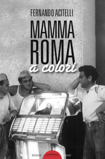 Mamma Roma a colori - Fernando Acitelli   Kritjur.org