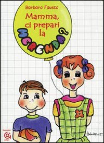 Mamma, ci prepari la merenda? - Barbara Fausto pdf epub