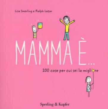 Mamma è... 200 cose per cui sei la migliore - Lisa Swerling  