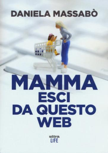 Mamma esci da questo web - Daniela Massabò | Kritjur.org