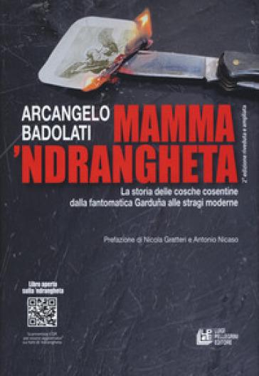 Mamma 'ndrangheta. La storia delle cosche cosentine dalla fantomatica Garduna alle stragi moderne - Arcangelo Badolati |
