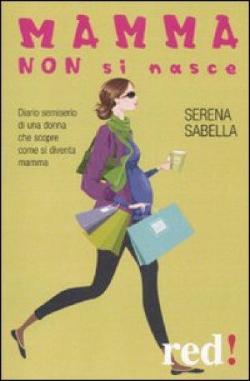 Mamma non si nasce - Serena Sabella | Rochesterscifianimecon.com