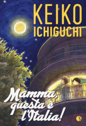 Mamma, questa è l'Italia! - Keiko Ichiguchi |