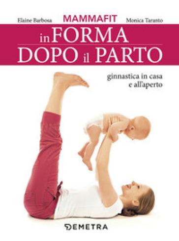 MammaFit. In forma dopo il parto - Elaine Barbosa | Rochesterscifianimecon.com