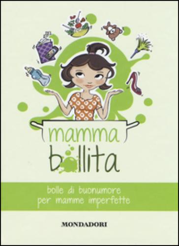 Mammabollita. Bolle di buonumore per mamme imperfette - Maddalena Tufarulo |