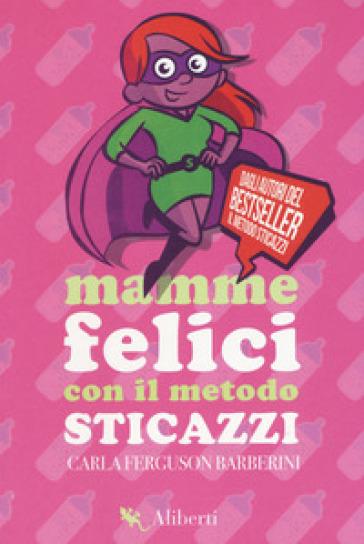 Mamme felici con il metodo sticazzi - Carla Ferguson Barberini | Thecosgala.com
