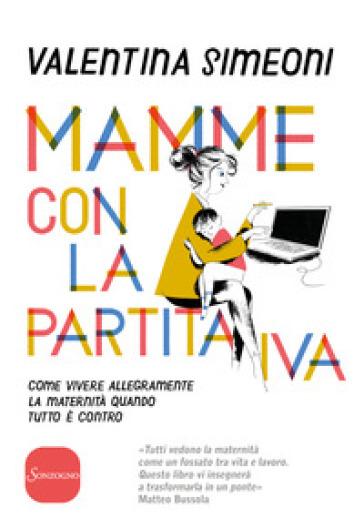 Mamme con la partita IVA. Come vivere allegramente la maternità quanto tutto è contro - Valentina Simeoni | Thecosgala.com