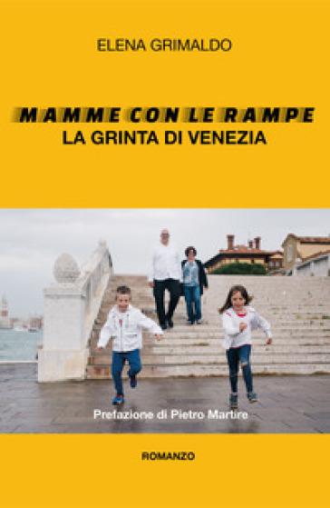 Mamme con le rampe. La grinta di Venezia - Elena Grimaldo  