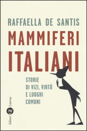 Mammiferi italiani. Storie di vizi, virtù e luoghi comuni - Raffaella De Santis   Thecosgala.com