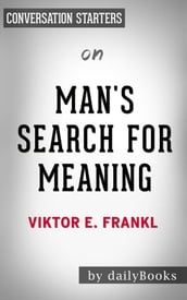Man s Search for Meaning: by Viktor E. Frankl Conversation Starters