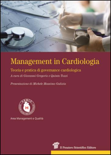 Management in cardiologia. Teoria e pratica di governance cardiologica - Giovanni Gregorio | Rochesterscifianimecon.com