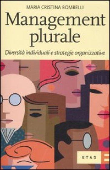 Management plurale. Diversità individuali e strategie organizzative - Maria Cristina Bombelli  