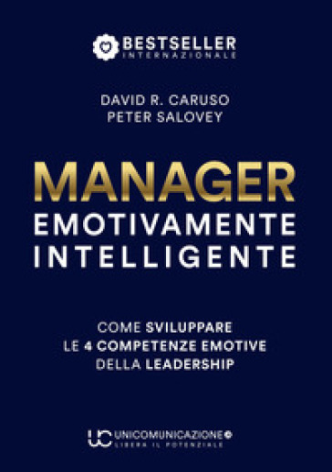 Manager emotivamente intelligente. Come sviluppare le 4 competenze emotive della leadership - David R. Caruso   Thecosgala.com