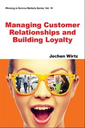 Managing Customer Relationships and Building Loyalty