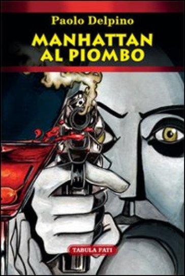 Manahattan al piombo - Paolo Delpino |