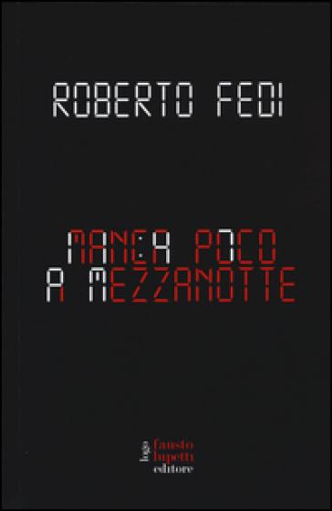 Manca poco a mezzanotte - Roberto Fedi |
