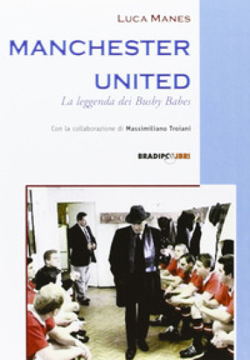 Manchester United. La leggenda dei Busby Babes - Luca Manes  
