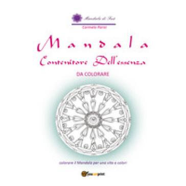 Mandala contenitore dell'essenza. Da colorare. Ediz. illustrata - Carmela Parisi | Rochesterscifianimecon.com