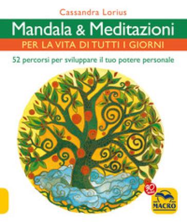 Mandala e meditazioni per la vita di tutti i giorni. 52 percorsi per sviluppare il tuo potere personale - Cassandra Lorius | Thecosgala.com