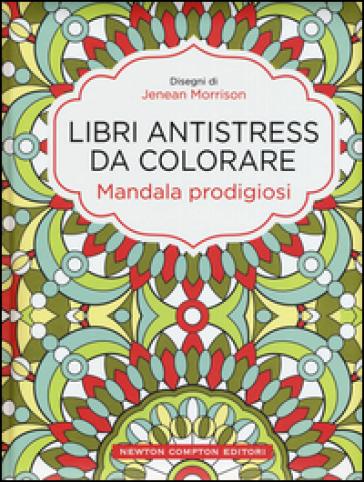 Mandala prodigiosi. Libri antistress da colorare - Jenean Morrison pdf epub