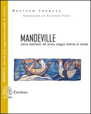 Mandeville. Storie medievali dal primo viaggio intorno al mondo. Testo inglese a fronte - Matthew Francis   Rochesterscifianimecon.com