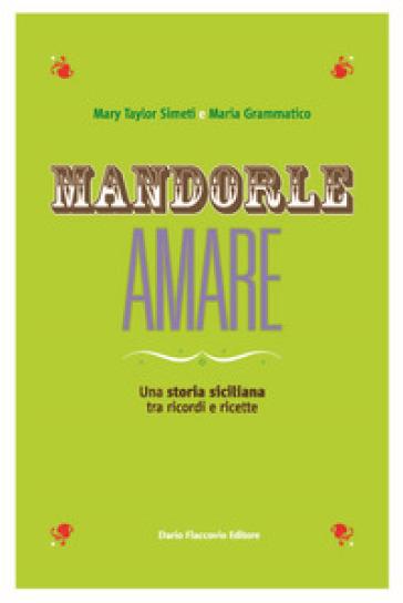 Mandorle amare. Una storia siciliana tra ricordi e ricette - Maria Grammatico pdf epub