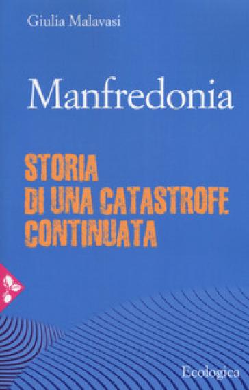 Manfredonia. Storia di una catastrofe continuata - Giulia Malavasi   Thecosgala.com
