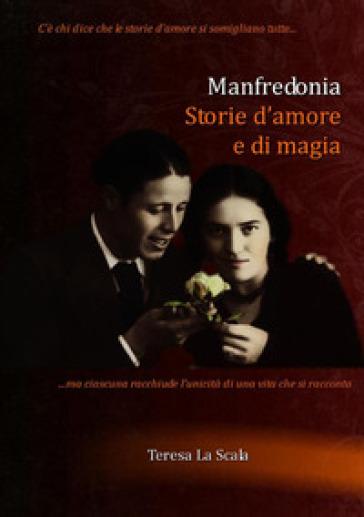 Manfredonia. Storie d'amore e di magia - Teresa La Scala |