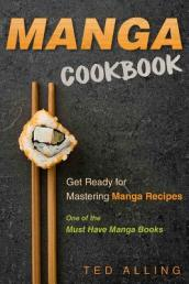Manga Cookbook - Get Ready for Mastering Manga Recipes