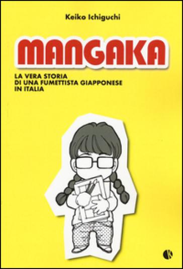 Mangaka. La vera storia di una fumettista giapponese in Italia - Keiko Ichiguchi |