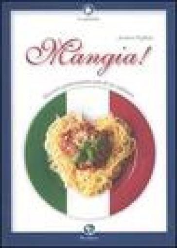 Mangia! Itinerari gastroesistenziali di un italiano - Andrea Pugliese |