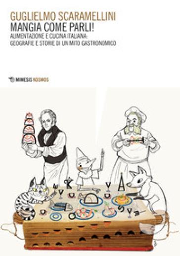 Mangia come parli! Alimentazione e cucina italiana: geografie e  storie di un mito gastronomico - Guglielmo Scaramellini | Thecosgala.com