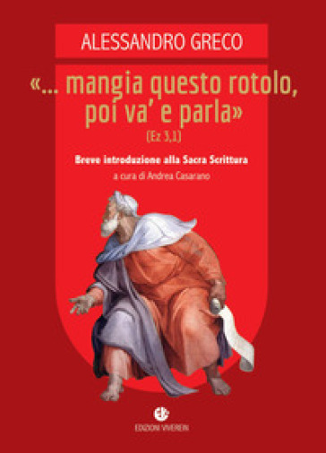 «... Mangia questo rotolo, poi va' e parla» (Ez 3,1). Breve introduzione alla Sacra Scrittura - Alessandro Greco   Kritjur.org