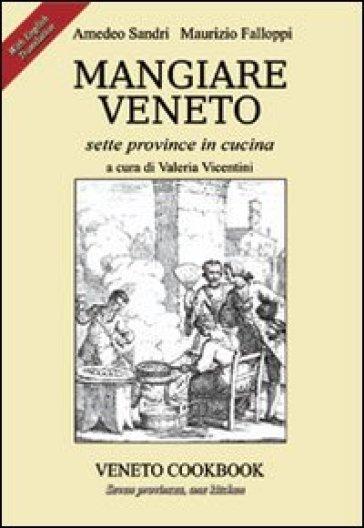 Mangiare Veneto. Sette province in cucina. Ediz. multilingue - Maurizio Falloppi |