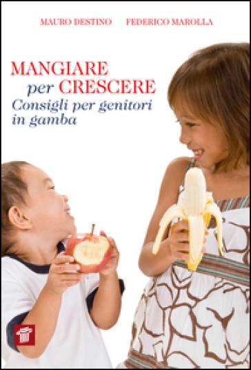 Mangiare per crescere. Consigli per genitori in gamba - Mauro Destino | Thecosgala.com