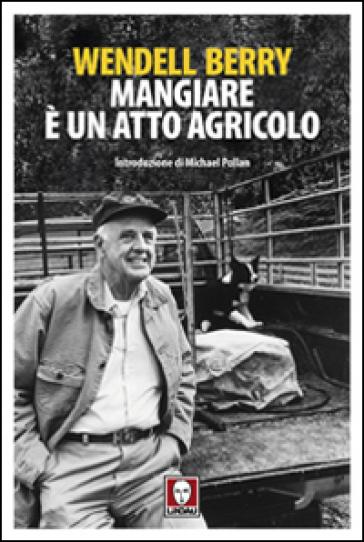 Mangiare è un atto agricolo - Wendell Berry |