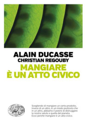 Mangiare è un atto civico - Alain Ducasse   Thecosgala.com