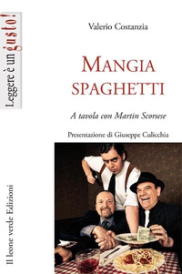 Mangiaspaghetti. A tavola con Martin Scorsese - Valerio Costanza | Thecosgala.com