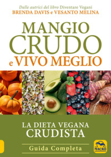 Mangio crudo e vivo meglio. La dieta vegana crudista - Brenda Davis pdf epub