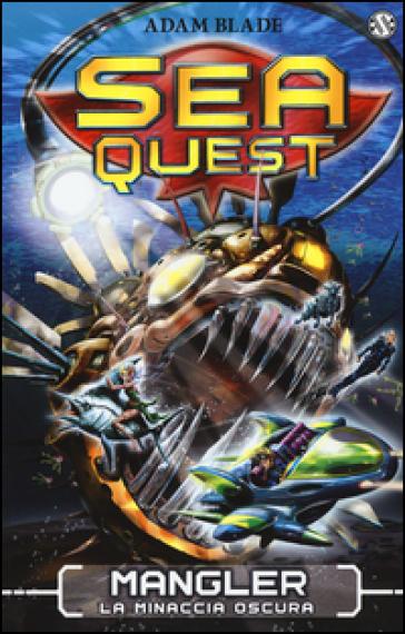 Mangler. La minaccia oscura. Sea Quest. 8. - Adam Blade | Rochesterscifianimecon.com