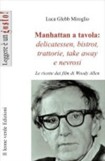 Manhattan a tavola. Delicatessen bistrot, trattorie, take away e nevrosi - Luca Glebb Miroglio   Rochesterscifianimecon.com