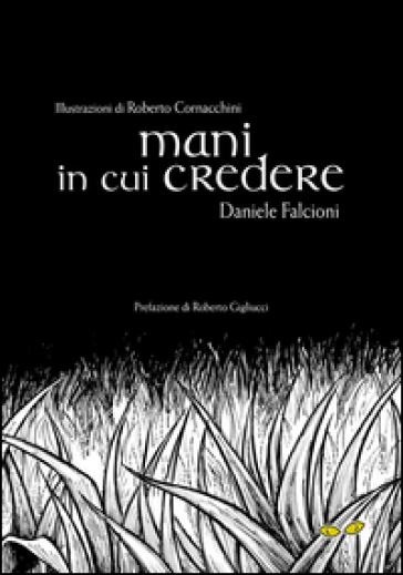 Mani in cui credere - Daniele Falcioni |
