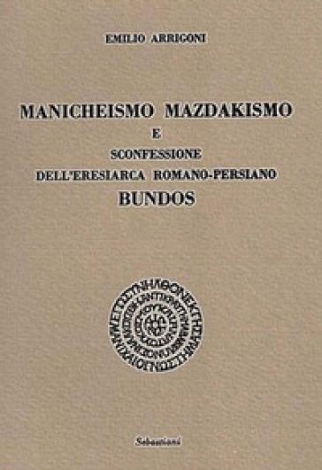 Manicheismo, mazdakismo e sconfessione dell'eresiarca romano-persiano Bundos - Emilio Arrigoni | Kritjur.org