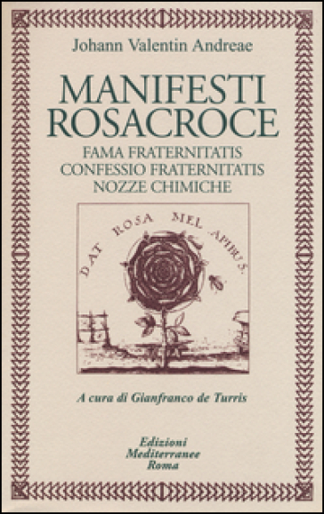 Manifesti rosacroce. Fama fraternitatis-Confessio fraternitatis-Nozze chimiche - Johann Valentin Andreae |