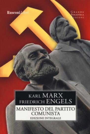Manifesto del Partito Comunista. Ediz. integrale - Karl Marx |