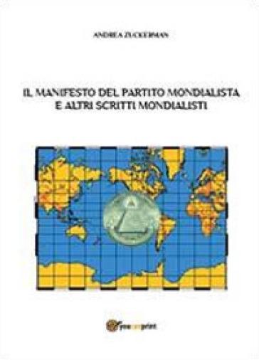 Il Manifesto del Partito Mondialista e altri scritti mondialisti - Andrea Zuckerman  