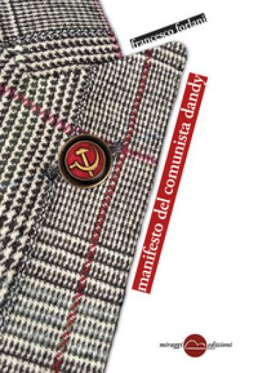 Manifesto del comunista dandy - Francesco Forlani  