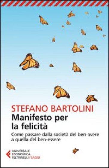 Manifesto per la felicità. Come passare dalla società del ben-avere a quella del ben-essere - Stefano Bartolini pdf epub